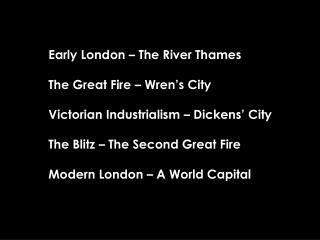 Early London – The River Thames The Great Fire – Wren's City