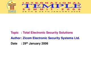 Topic 	: Total Electronic Security Solutions Author	: Zicom Electronic Security Systems Ltd. Date 	: 29 th  January 2006