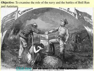 Objective : To examine the role of the navy and the battles of Bull Run and Antietam.