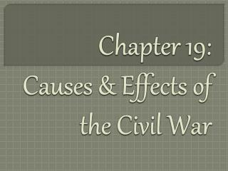 Chapter 19:  Causes & Effects of  the Civil War