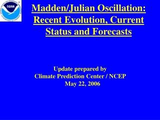 Madden/Julian Oscillation: Recent Evolution, Current Status and Forecasts