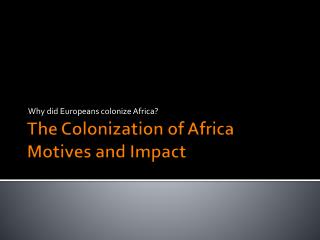 The Colonization of Africa Motives and Impact