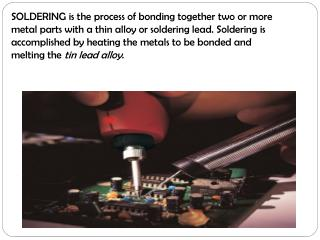 SOLDERING is the process of bonding together two or more