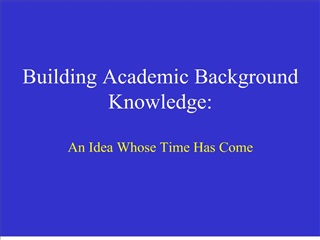 Building Academic Background Knowledge:  An Idea Whose Time Has Come