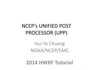 NCEP's UNIFIED POST PROCESSOR ( U PP)