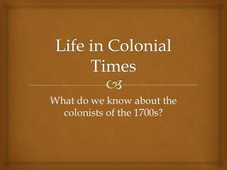 Life in Colonial Times