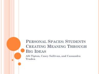 Personal Spaces: Students Creating Meaning Through Big Ideas