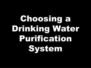 Choosing a Drinking Water Purification System