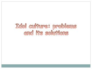 Idol culture: problems and its solutions