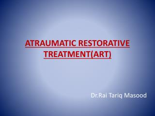 ATRAUMATIC RESTORATIVE TREATMENT(ART )