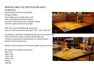MEXICAN TABLE TOP SPECIFICATION SHEET 29.08.2013 PLEASE  QUOTE FOR THE FOLLOWING Parquet tables: