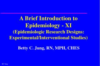 A Brief Introduction to Epidemiology - XI (Epidemiologic Research Designs: Experimental/Interventional Studies)