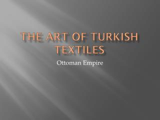 The Art of Turkish textiles