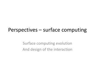 Perspectives – surface computing