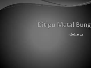 Ditipu  Metal Bung