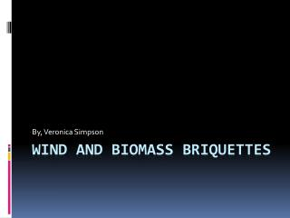 Wind and Biomass Briquettes