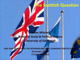 The Scottish Question James Mitchell School of Social & Political Science University of Edinburgh