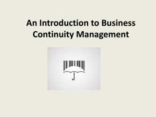 An Introduction to Business Continuity Management