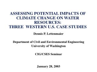 ASSESSING POTENTIAL IMPACTS OF CLIMATE CHANGE ON WATER RESOURCES:   THREE  WESTERN U.S. CASE STUDIES