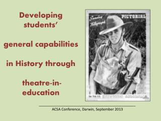 Developing students'  general capabilities  in History through  theatre-in-education
