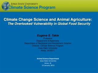 Eugene S. Takle Professor  Department of Agronomy Department of Geological and Atmospheric Science