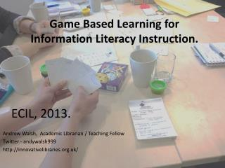 Game Based  L earning for Information Literacy Instruction.