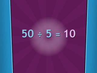 50 ÷ 5 = 10