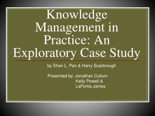 Knowledge Management in Practice: An Exploratory Case Study