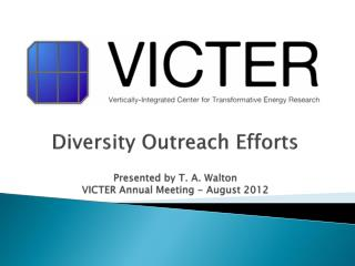 Diversity Outreach Efforts Presented by T. A. Walton VICTER Annual Meeting - August 2012