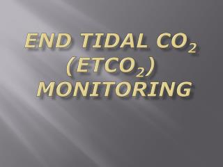 End Tidal CO 2 (EtCO 2 )  Monitoring