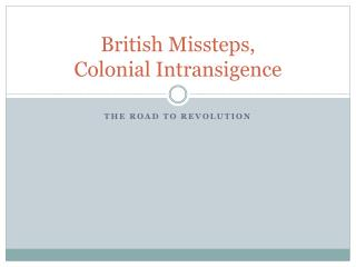 British Missteps, Colonial Intransigence