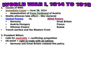 Causes of WWI Immediate Cause ----June 28, 1914 Assassination of  Franz Ferdinand  of Austria
