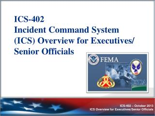ICS-402 Incident Command System (ICS) Overview for Executives/  Senior Officials