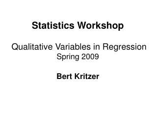 Statistics Workshop  Qualitative Variables  in Regression Spring 2009 Bert Kritzer