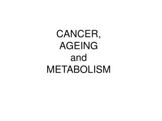 CANCER, AGEING and METABOLISM