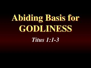 Abiding Basis for GODLINESS