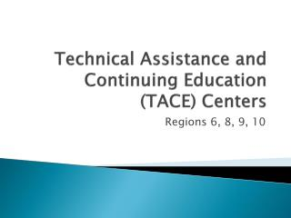Technical Assistance and Continuing Education  (TACE) Centers