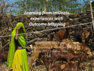 Learning from  imGoats  experiences with  Outcome Mapping