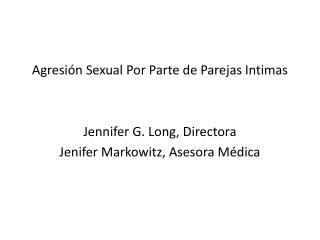 Agresión  Sexual Por Parte de Parejas Intimas Jennifer G. Long, Directora