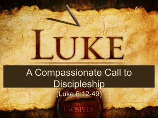 A Compassionate Call to Discipleship (Luke 6:12-49)