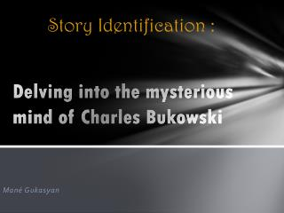 Delving into the mysterious mind of Charles  Bukowski