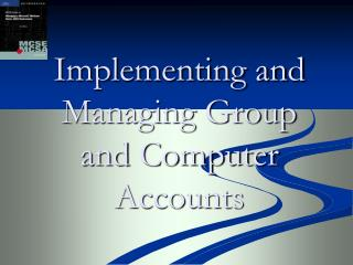 Implementing and Managing Group and Computer Accounts