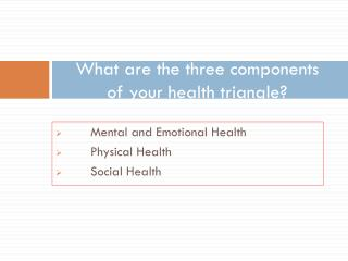 What are the three components  of your health triangle?