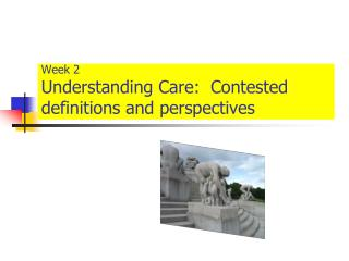 Week 2 Understanding Care:  Contested definitions and perspectives