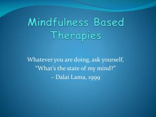 Mindfulness Based  Therapies