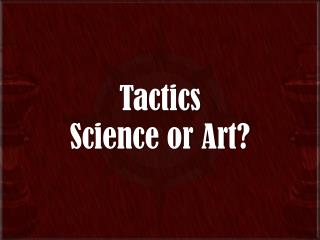 Tactics Science or Art?