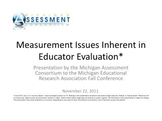 Measurement Issues Inherent in Educator Evaluation*