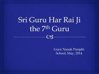 Sri Guru  Har Rai Ji the  7 th Guru