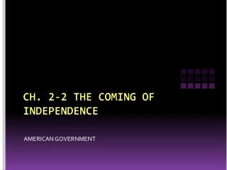 CH. 2-2 THE COMING OF INDEPENDENCE