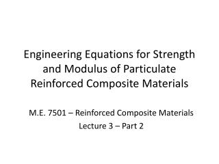 Engineering Equations for  Strength and Modulus of Particulate Reinforced Composite Materials